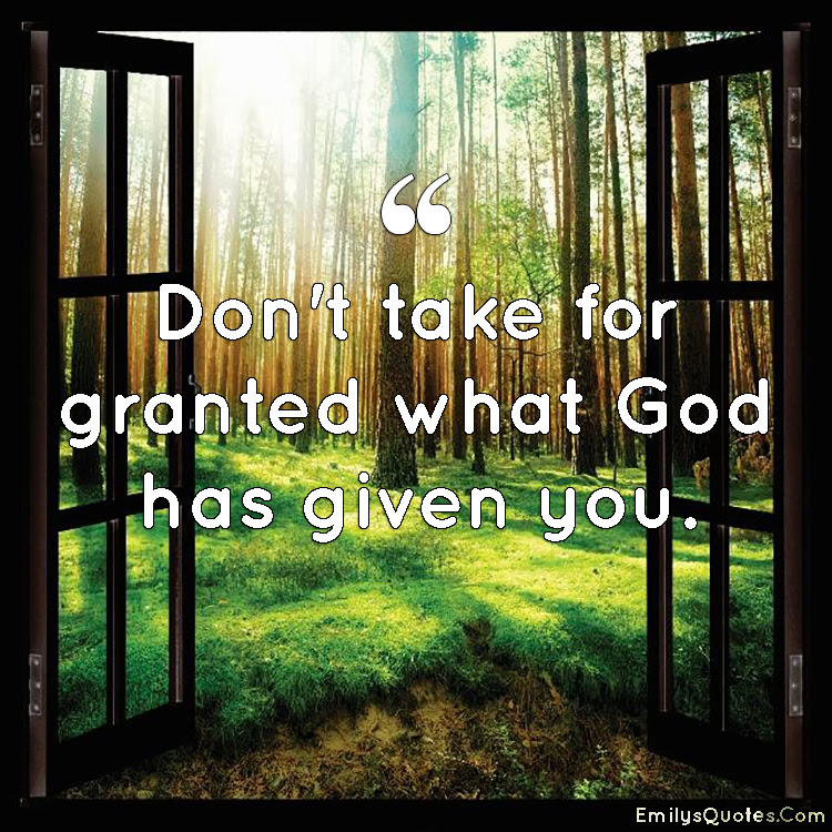 Dont Take For Granted What God Has Given You Popular