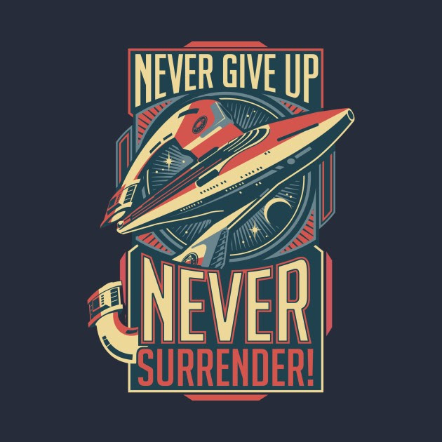 Never Surrender T Shirt The Shirt List
