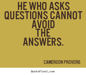 Quotes About Inspirational He Who Asks Questions Cannot Avoid The