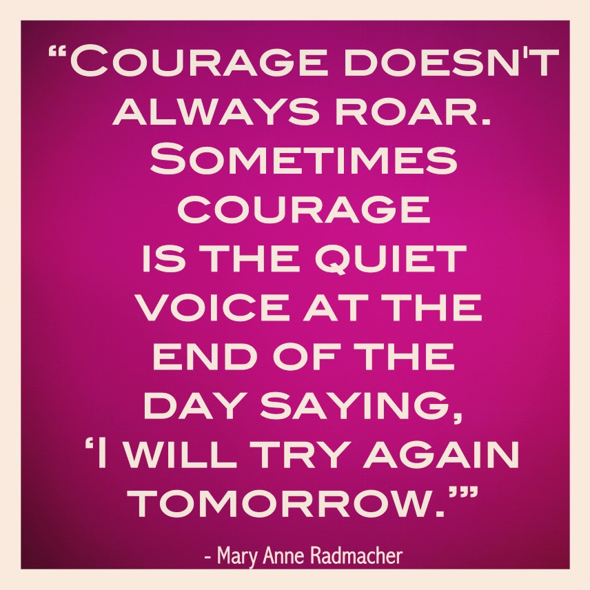 Rem Runners Top 13 Inspirational Quotes 3 Courage Doesnt Always