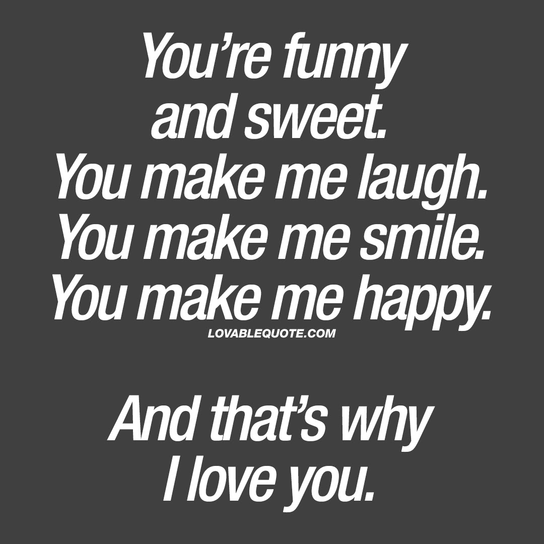 Youre Funny And Sweet You Make Me Laugh I Love You Quotes