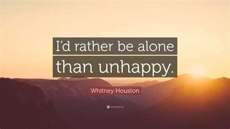 Rather Alone Than Unhappy Quotes