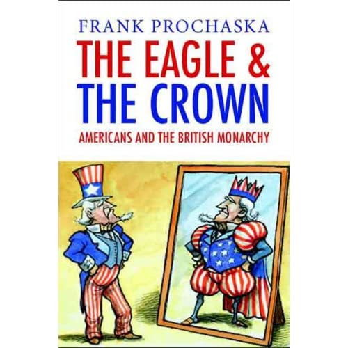 The Eagle and the Crown: Americans and the British Monarchy