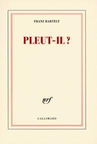Pleut-il ? Frantz Bartelt, Gallimard