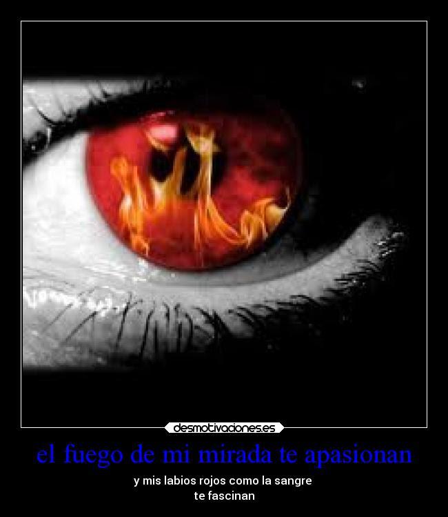 El Fuego De Mi Mirada Te Apasionan Desmotivaciones