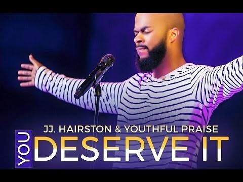 You Deserve It Jj Hairston Lyrics