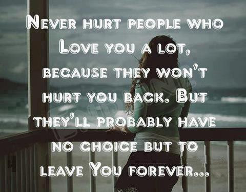 Never Hurt People Who Love You A Lot Because They Wont Hurt You