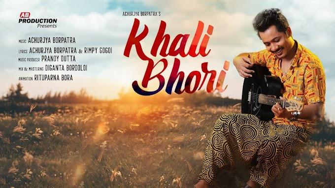 Khali Bhori lyrics-Achurjya Borpatra.