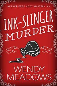 Ink-Slinger Murder by Wendy Meadows