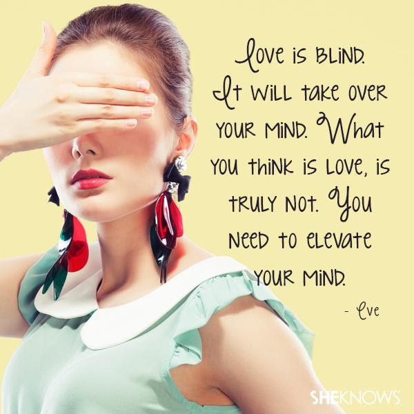 Love Is Blind It Will Take Over Your Mind What You Think Is