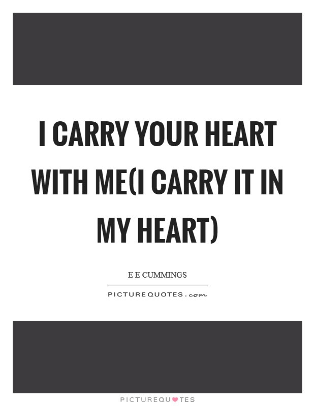 I Carry Your Heart With Mei Carry It In My Heart Picture Quotes