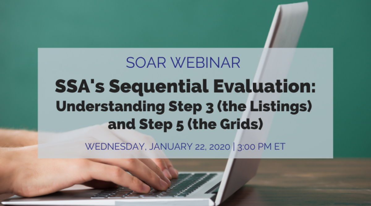 SOAR Webinar: SSA's Sequential Evaluation- Understanding Step 3 (The Listings) and Step 5 (The Grids); Wednesday, January 22, 2020, 3:00pm ET