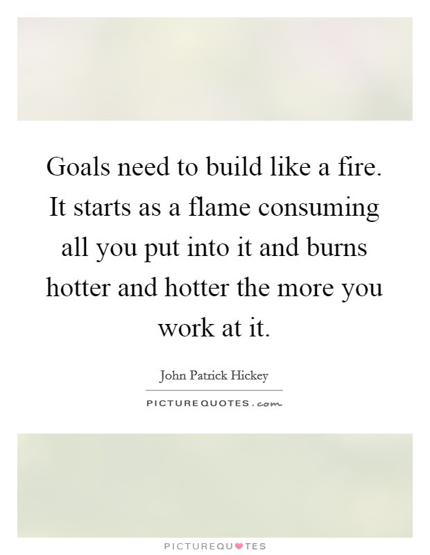 Build A Fire Quotes Sayings Build A Fire Picture Quotes