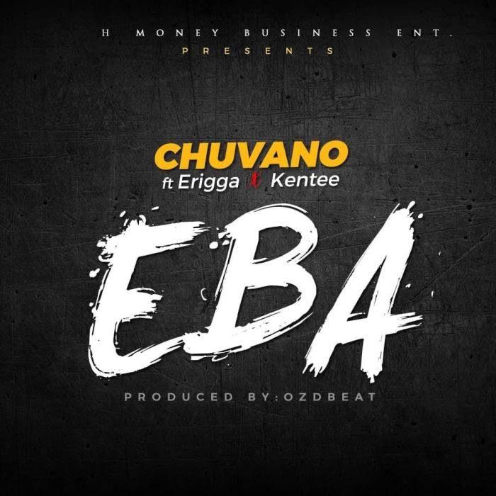 [Music] Chuvano Ft. Erigga & Kentee – Eba