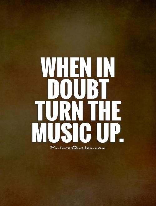 When In Doubt Turn The Music Up Picture Quotes