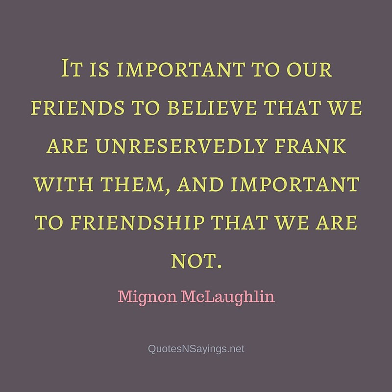 Mignon Mclaughlin Quote It Is Important To Our Friends To