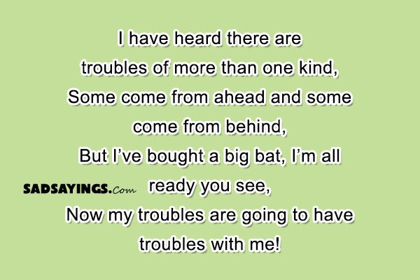 I Have Heard There Are Troubles Of More Than One Sad Sayings