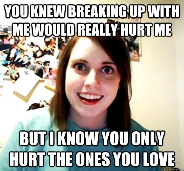 You Knew Breaking Up With Me Would Really Hurt Me But I Know You