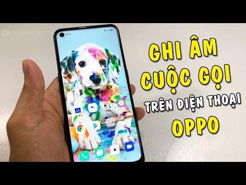 Hướng dẫn Ghi Âm Tất Cả Cuộc Gọi trên điện thoại Oppo | Oppo A53