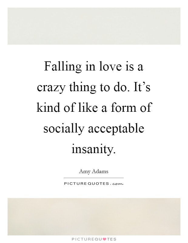 Falling In Love Is A Crazy Thing To Do Its Kind Of Like A Form