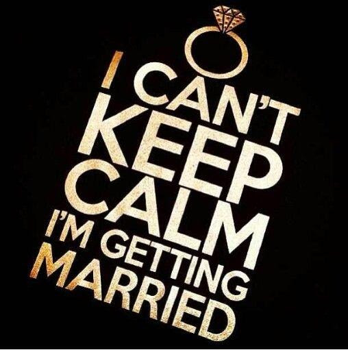 I Cant Keep Calm Im Getting Married Picture Quotes