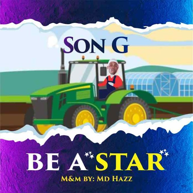 MUSIC: Son G – Be A Star ( Prod. Mdhazz Beatout) | @officialsonG201