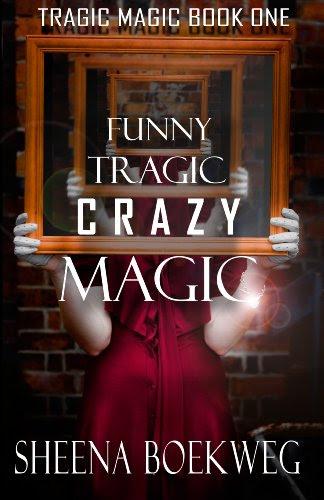 Funny Tragic Crazy Magic (Tragic Magic) by Sheena Boekweg