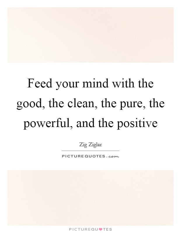 Feed Your Mind With The Good The Clean The Pure The Powerful