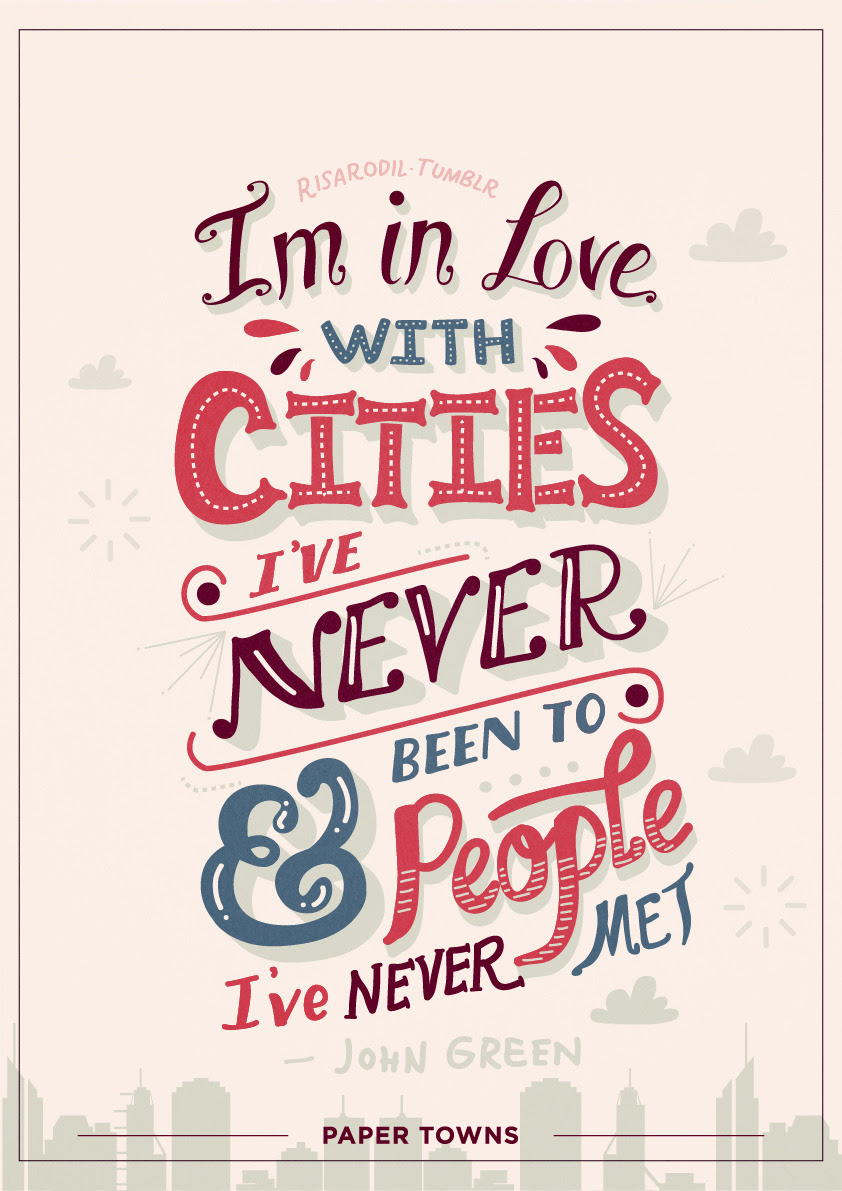 Paper Towns Quotes | Lettering Posters I am such a sucker for cleverly put words. It's just fascinating how simple words, when written so elegantly, can bear so much weight. John Green, ladies and gentlemen. — (These are available on Redbubble and Society6)