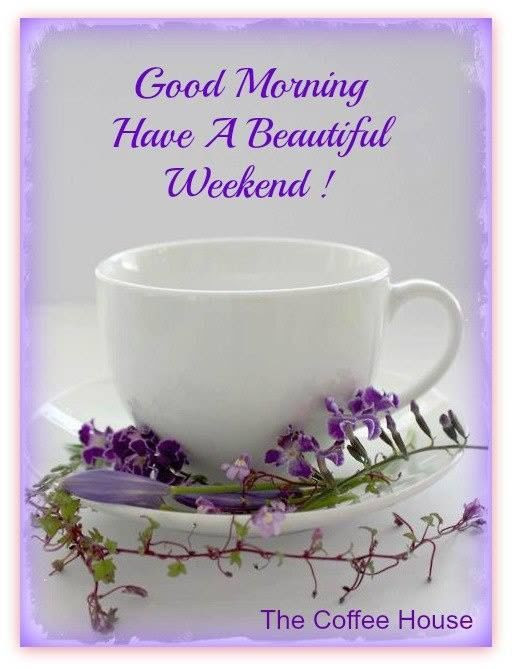 Good Morning Have A Beautiful Weekend Pictures Photos And Images