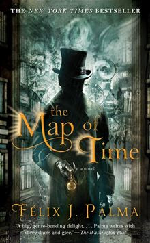 The Map of Time: A Novel By: Felix J Palma