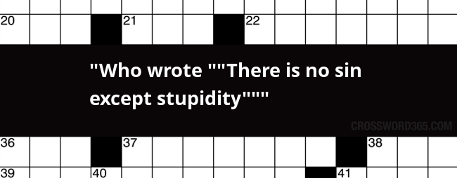 Who Wrote There Is No Sin Except Stupidity Crossword Clue