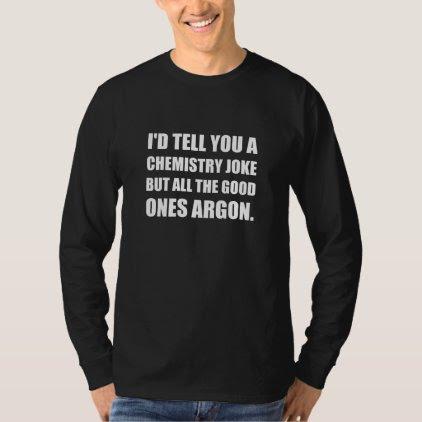 Chemistry Joke Good Ones Argon T-Shirt