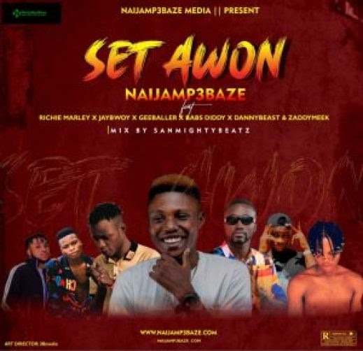 [MUSIC] Naijamp3baze ft Richie Marley, Jaybwoy, Gee baller, Babs Diddy, Dannybeast & Zaddymeek – SET AWON