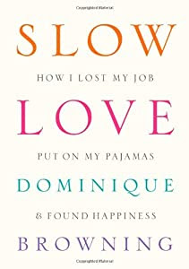 "Cover of ""Slow Love: How I Lost My Job, P..."