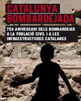 Catalunya Bombardejada. 75è aniversari dels bombardeigs a la població civil i a les infraestructures catalanes.
