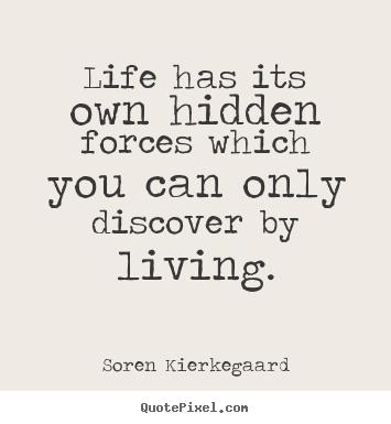 Soren Kierkegaard Picture Quotes Life Has Its Own Hidden Forces
