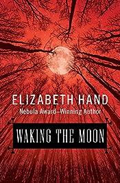 Waking the Moon by Elizabeth Hand