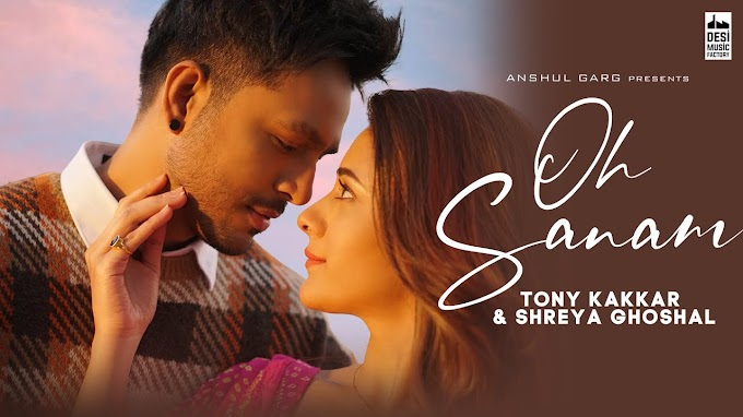 OH SANAM LYRICS - TONY KAKKAR | SHREYA GHOSHAL