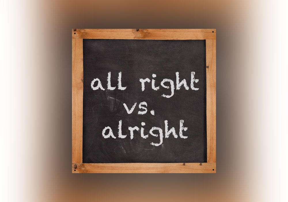 Alright Vs All Right Everything After Z By Dictionarycom