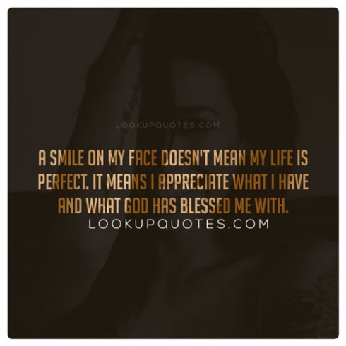 A Smile On My Face Doesnt Mean My Life Is Perfect It Means I Appr