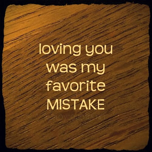 Loving You Was My Favorite Mistake Quotespicturescom