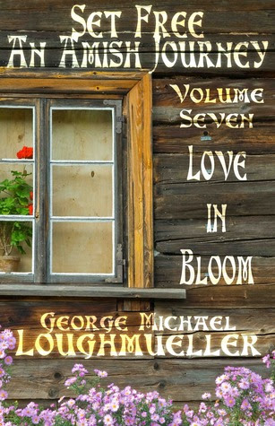 Love in Bloom (Set Free: An Amish Journey, Volume 7)