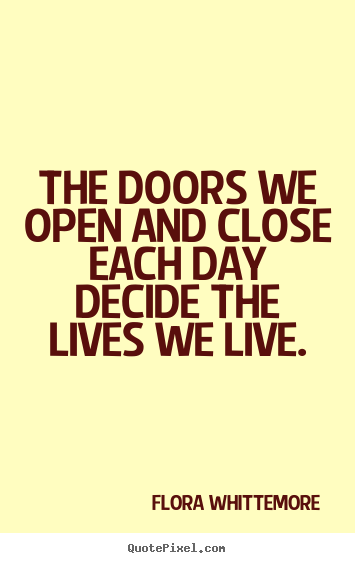 Flora Whittemore Image Sayings The Doors We Open And Close Each