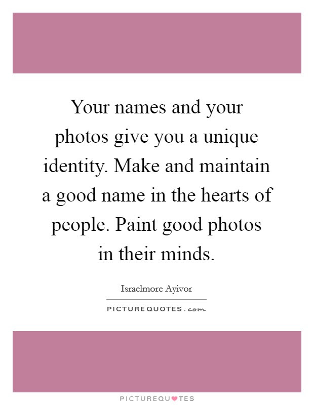 Your Names And Your Photos Give You A Unique Identity Make And
