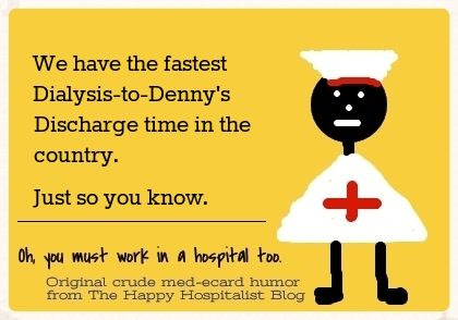 We have the fastest dialysis to Denny's discharge time in the country nurse ecard humor photo.