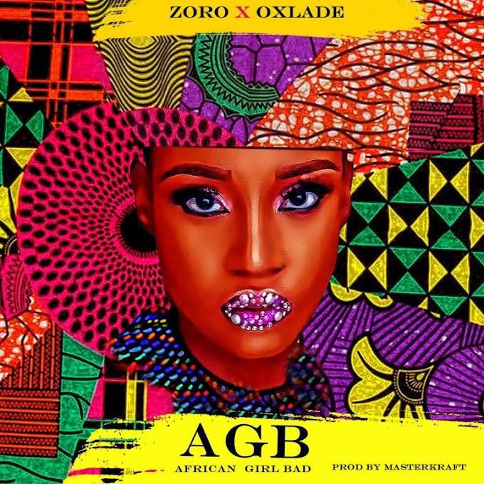 [MUSIC] Zoro ft Oxlade – African Girl Bad
