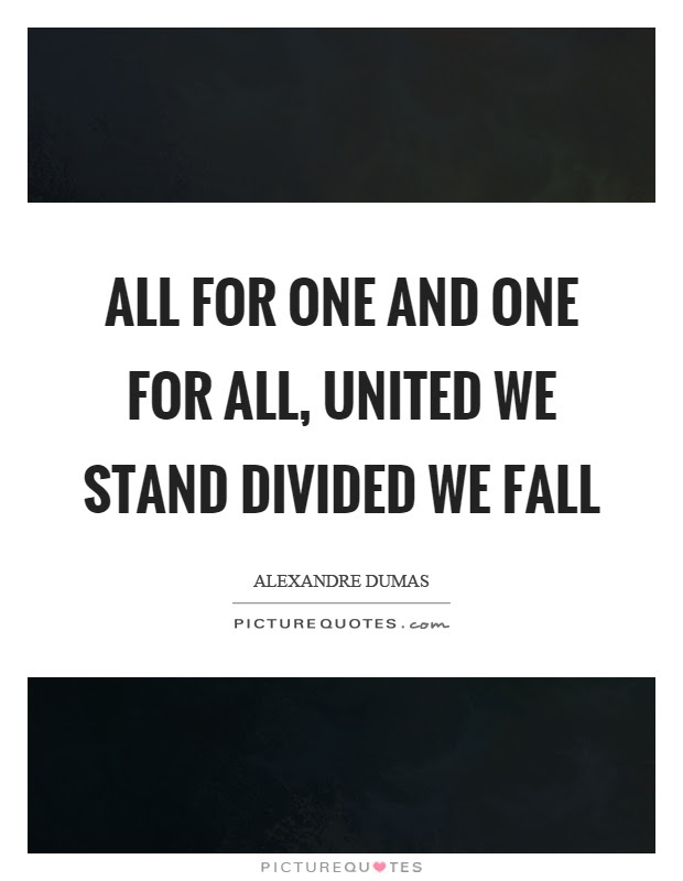 All For One And One For All United We Stand Divided We Fall
