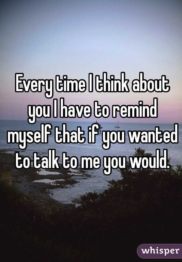 Every Time I Think About You I Have To Remind Myself That If You