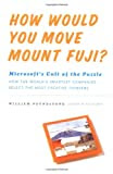 How Would You Move Mount Fuji? Microsoft's Cult of the Puzzle: How the World's Smartest Company Selects the Most Creative Thinkers, by William Poundstone